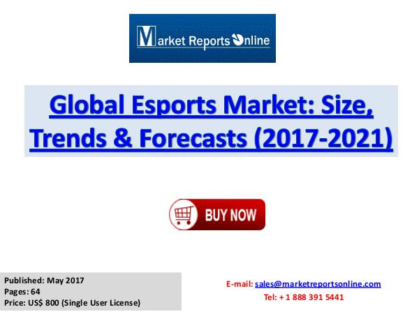 Esports Market Research Report and Trends Forecasts 2017 to 2021 Global Esports Market Size, Trends & Forecasts (20