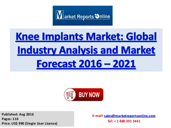 Knee Implants Market To Reach US$ 7 Billion by 2021 Knee Implants Market  Global Industry Analysis and
