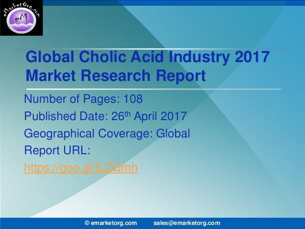 Global Cholic Acid Market Research Report 2017 Research Report explores the global Cholic Acid in