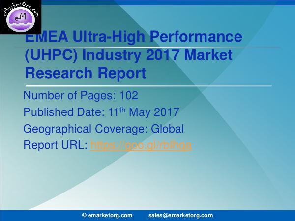 EMEA Ultra-High Performance Concrete (UHPC) Market Report 2017 EMEA Ultra-High Performance Concrete Market (UHPC)