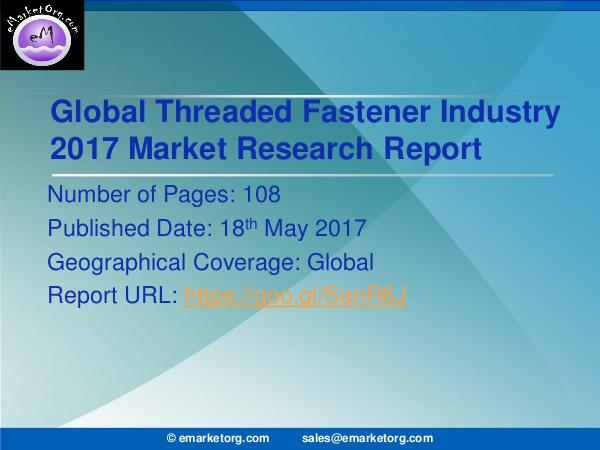 Global Threaded Fastener Market Research Report 2017 Threaded Fastener Market by Product & Data Validat