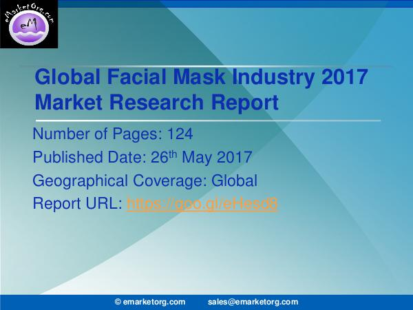 Global Facial Mask Market Research Report 2017 Facial Mask Market by Type, Application and Region