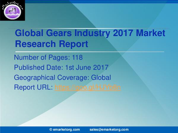 Global Gears Market Research Report 2017 Gears Market is Growing at a Rapid Pace - Market A