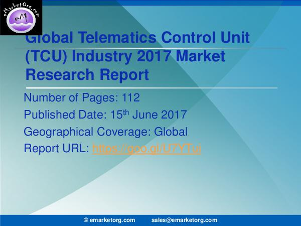 Global Telematics Control Unit (TCU) Market Research Report 2017 Telematics Control Unit Market (TCU) Analysis Worl