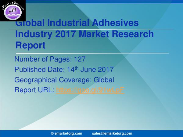 Global Industrial Adhesives Market Research Report 2017 Industrial Adhesives Market Growth and Effective B