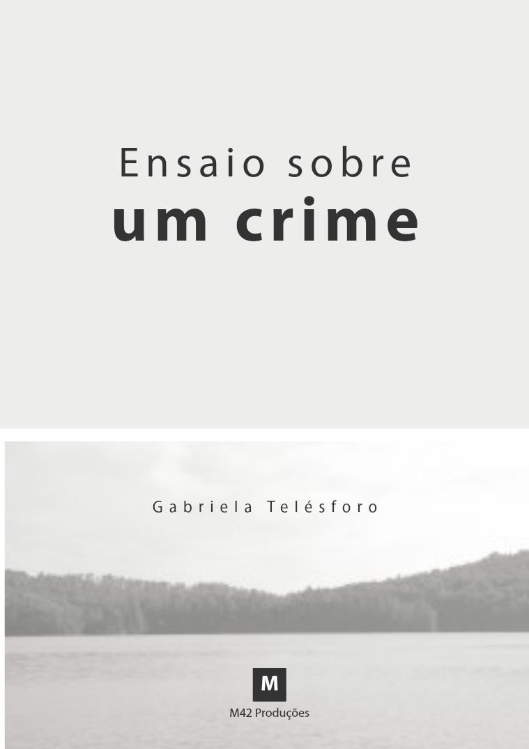 Ensaio sobre um crime 1º Volume