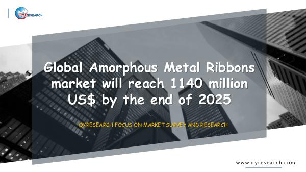 QYR Market Research Global Amorphous Metal Ribbons market research