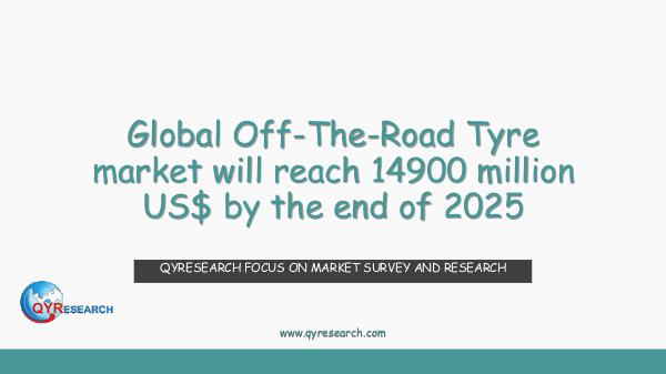 QYR Market Research Global Off-The-Road Tyre market research