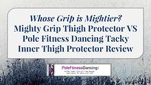 Mighty Grip Thigh Protector VS Pole Fitness Dancing Tacky Inner Thigh