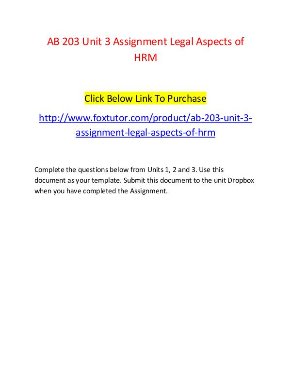 AB 203 Unit 3 Assignment Legal Aspects of HRM - www.foxtutor.com AB 203 Unit 3 Assignment Legal Aspects of HRM - ww