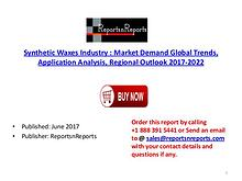 Global Synthetic Waxes Industry 2017-2022 Growth, Trends and Size Res