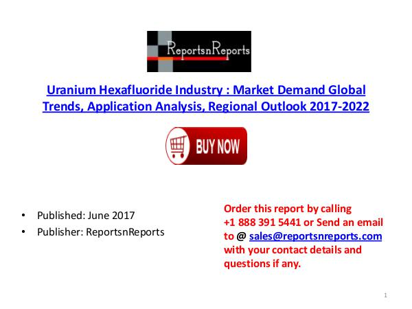 Global Uranium Hexafluoride Industry 2017-2022 Growth, Trends and Siz Uranium Hexafluoride PDF DOC 3.( 19 JUNE)