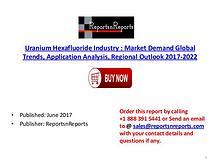 Global Uranium Hexafluoride Industry 2017-2022 Growth, Trends and Siz