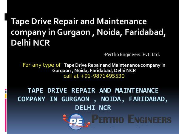Tape Drive Repair and Maintenance company in Gurgaon , Noida Tape Drive Repair and Maintenance company in Gurga