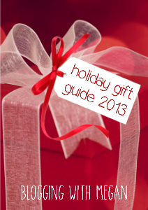 BLOGGING WITH MEGAN Holiday Gift Guide 2013