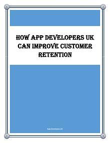 How App Developers UK Can Improve Customer Retention