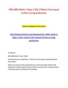 NRS 440V Week 1 Topic 1 DQ 1 What is the impact to the nursing profes