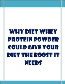 Why Diet Whey Protein Powder Could Give Your Diet The Boost It Needs