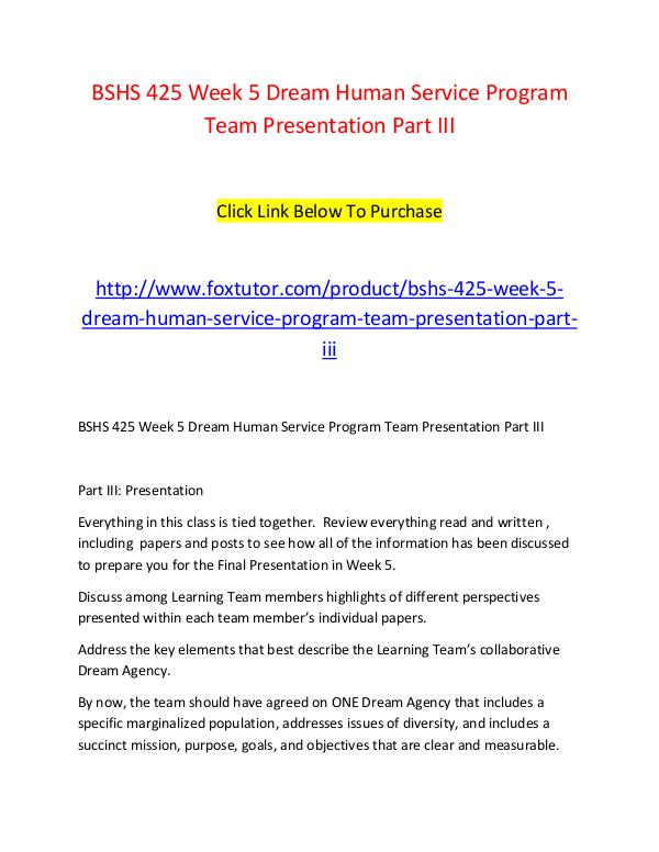 BSHS 425 Week 5 Dream Human Service Program Team Presentation Part II BSHS 425 Week 5 Dream Human Service Program Team P