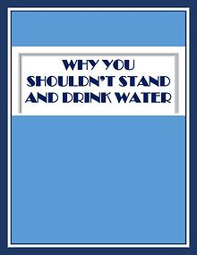 Why You Shouldn't Stand And Drink Water