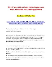 CIS 517 Week 10 Term Paper Project Managers and Ethics, Leadership, a