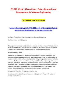 CIS 518 Week 10 Term Paper Future Research and Development in Softwar