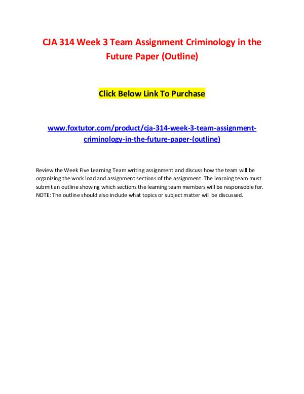 CJA 314 Week 3 Team Assignment Criminology in the Future Paper (Outli CJA 314 Week 3 Team Assignment Criminology in the