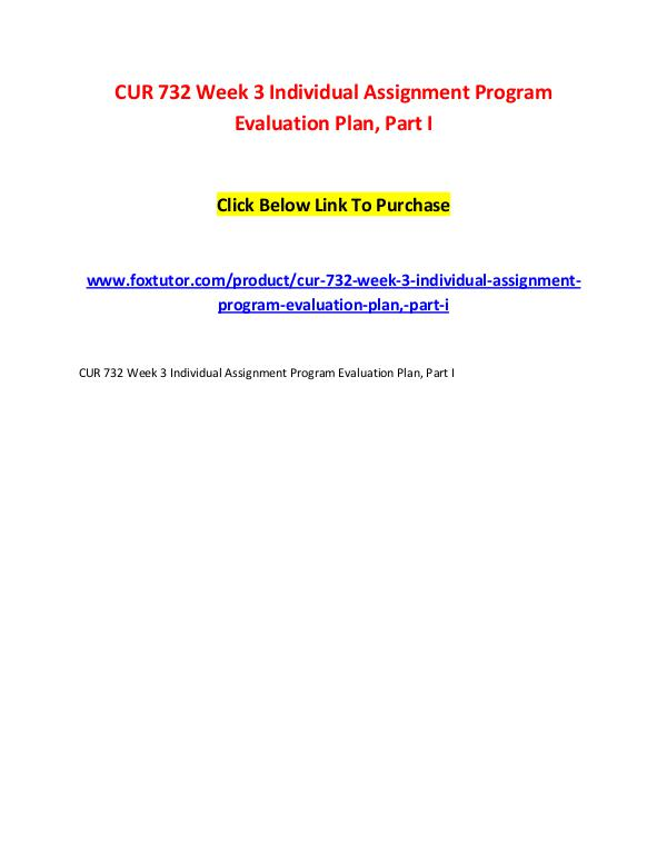CUR 732 Week 3 Individual Assignment Program Evaluation Plan, Part I CUR 732 Week 3 Individual Assignment Program Evalu
