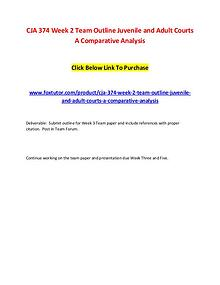 CJA 374 Week 2 Team Outline Juvenile and Adult Courts A Comparative A
