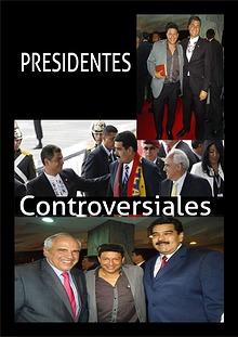 PRESIDENTES  CONTROVERSIALES.