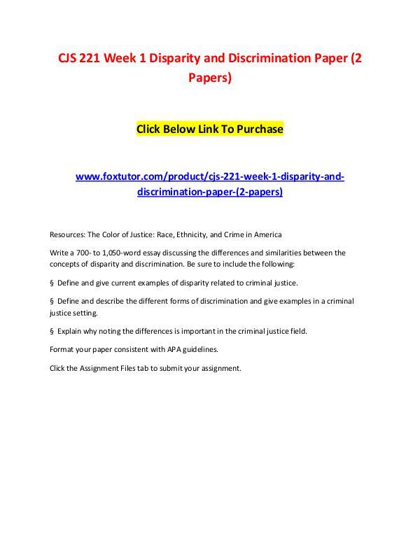 CJS 221 Week 1 Disparity and Discrimination Paper (2 Papers) CJS 221 Week 1 Disparity and Discrimination Paper