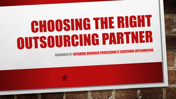 Choosing The Right Outsourcing Partner Choosing The Right Outsourcing Partner