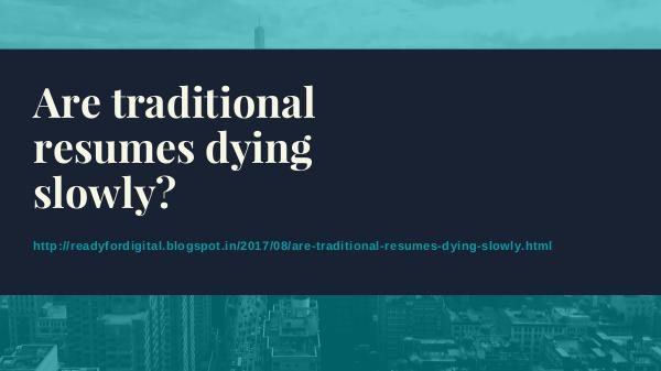 Are traditional resumes dying slowly Are traditional resumes dying slowly