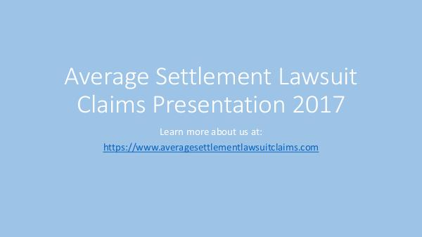 Average Settlement Lawsuit Claims Presentation 2017 Average_Settlement_Lawsuit_Claims_Presentation_201