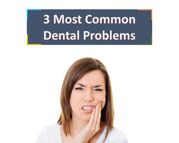 3 Most Common Dental Problems 3 Most Common Dental Problems