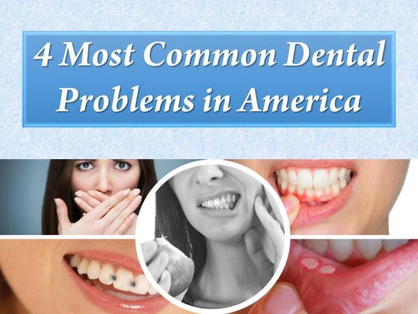 4 Most Common Dental Problems in America 4 Most Common Dental Problems in America