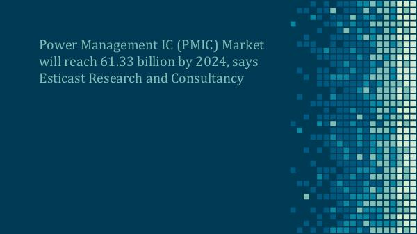 Power Management IC Market Power Management IC (PMIC) Market Forecast, 2016-2