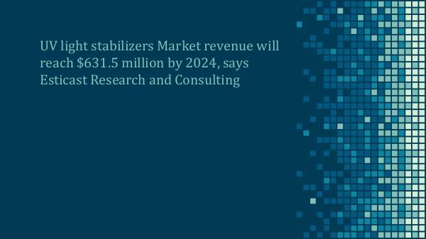 UV Light Stabilizers Market UV Light Stabilizer Market forecast, 2016-2024
