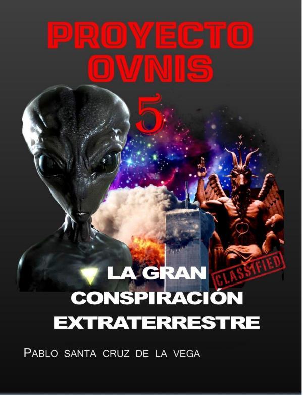 PROYECTO OVNIS 5 - LA GRAN CONSPIRACIÓN EXTRATERRESTRE PROYECTO OVNIS 5 - CONSPIRACIÓN EXTRATERRESTRE