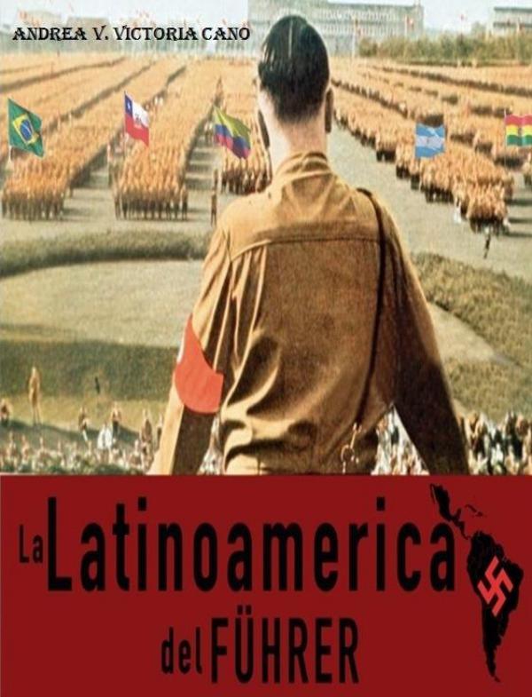 LA LATINOAMÉRICA DEL FÜHRER La Latinoamerica del Fuhrer PDF