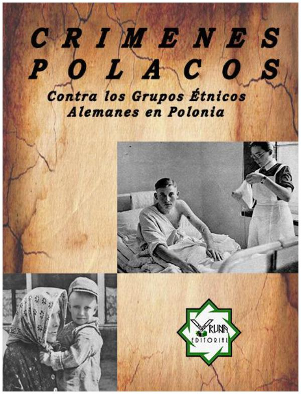 CRÍMENES POLACOS CONTRA ALEMANES ÉTNICOS EN POLONIA CRÍMENES POLACOS CONTRA LOS ALEMANES ÉTNICOS