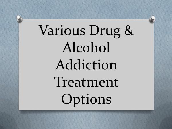 Various Drug & Alcohol Addiction Treatment Options