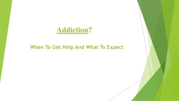 Addiction? When To Get Help And What To Expect