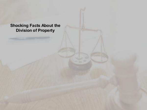 Eidelman & Associates Shocking Facts About the Division of Property