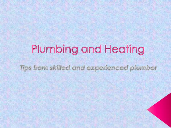 Plumbing and Heating - Tips from skilled and exper