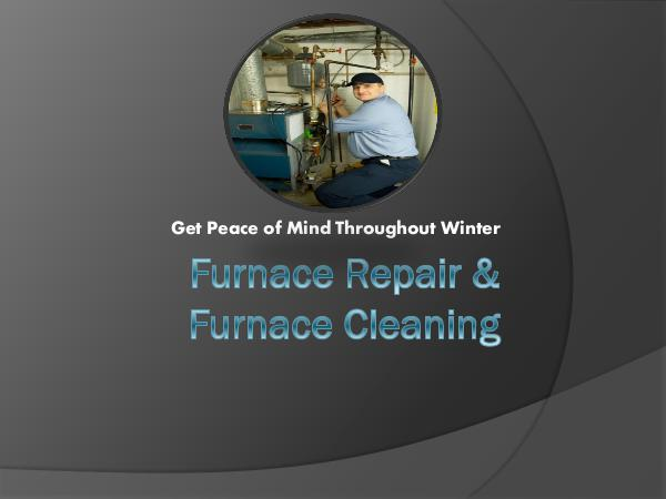Furnace Repair & Furnace Cleaning - Get Peace of M