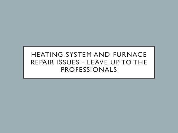 Heating System And Furnace Repair Issues?
