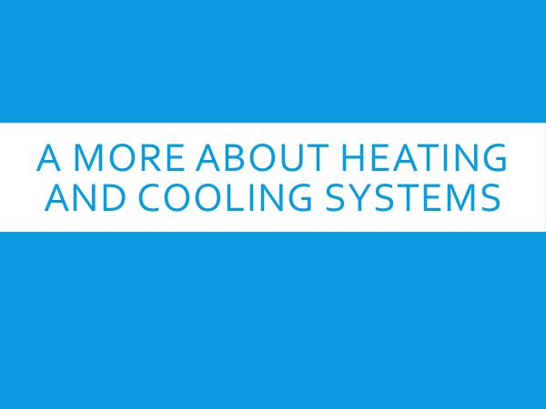 A More About Heating And Cooling Systems