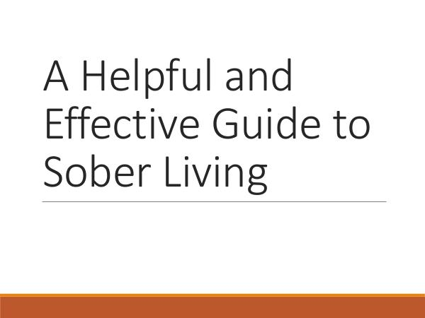 Sober Living A Helpful and Effective Guide to Sober Living