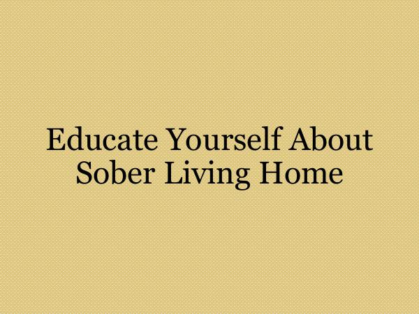 Educate Yourself About Sober Living Home